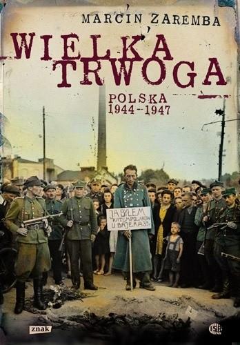Okładka książki Wielka Trwoga. Polska 1944 – 1947. Ludowa reakcja na kryzys