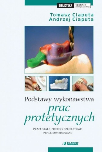 Okładka książki Podstawy wykonawstwa prac protetycznych. Prace stałe, protezy szkieletowe, prace kombinowane.
