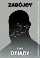 Zabójcy i ich ofiary. Psychologiczne podstawy profilowania nieznanych sprawców zabójstw