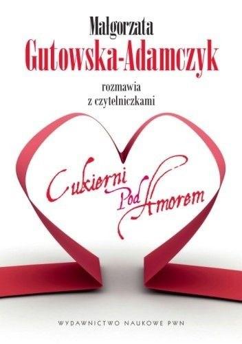 Okładka książki Małgorzata Gutowska-Adamczyk Rozmawia z czytelniczkami Cukierni pod Amorem