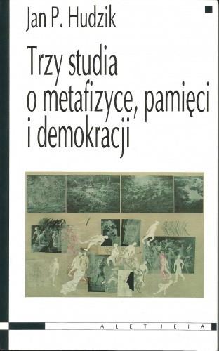 Okładka książki Trzy studia o metafizyce pamięci i demokracji