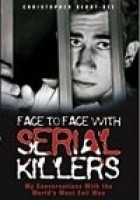 Face to Face with Serial Killers (My Conversations With the World`s Most Evil Men)