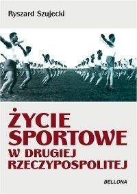 Okładka książki Życie sportowe w drugiej Rzeczypospolitej : sukcesy, ciekawostki, sensacje