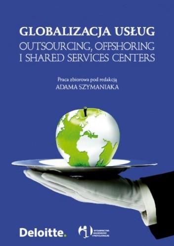 Okładka książki Globalizacja usług. Outsourcing, offshoring i shared services centers