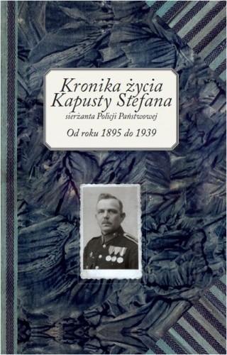 Okładka książki Kronika życia Kapusty Stefana sierżanta Policji Państwowej