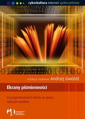 Okładka książki Ekrany piśmienności. O przyjemnościach tekstu w epoce nowych mediów