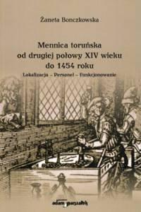 Okładka książki Mennica toruńska od drugiej połowy XIV wieku do 1454 roku. Lokalizacja-Personel-Funkcjonowanie