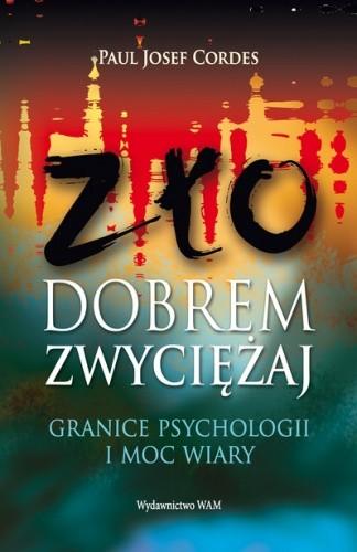 Okładka książki Zło dobrem zwyciężaj. Granice psychologii i moc wiary