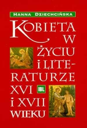 Okładka książki Kobieta w życiu i literaturze XVI i XVII wieku