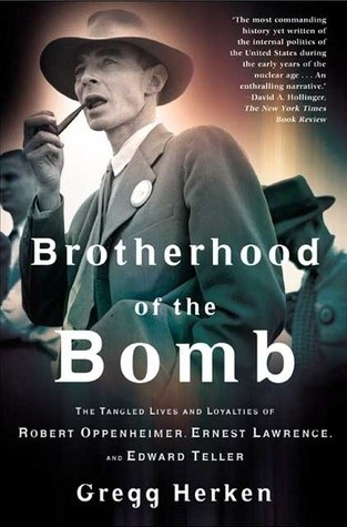Okładka książki Brotherhood of the Bomb: The Tangled Lives and Loyalties of Robert Oppenheimer, Ernest Lawrence and Edward Teller