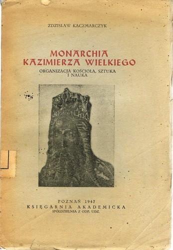 Okładka książki Monarchia Kazimierza Wielkiego. Organizacja Kościoła, sztuka i nauka.