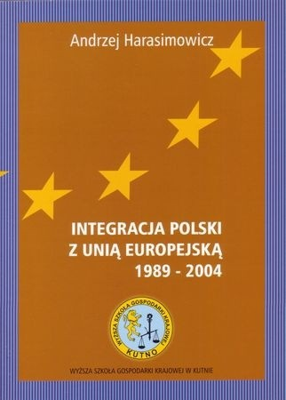 Okładka książki Integracja Polski z Unią Europejską (1989-2004)