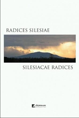 Okładka książki Radices Silesiae - Silesiacae radices. Śląsk: kraj, ludzie, memoria a kształtowanie się społecznych więzi i tożsamości (do końca XVIII w.)