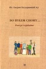 Okładka książki Bo byłem chory...(Mt 25,36) Poezje szpitalne
