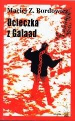 Okładka książki Ucieczka z Galaad. Poemat bezsilny 1978-2003