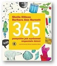 Okładka książki 365 pomysłów, jak wychować wspaniałe dzieci Czyli jak stworzyć zdrową i szczęśliwą rodzinę