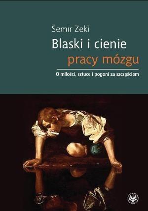 Okładka książki Blaski i cienie pracy mózgu. O miłości, sztuce i pogoni za szczęściem