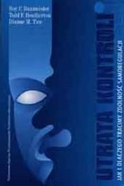 Okładka książki Utrata kontroli Jak i dlaczego tracimy zdolność samoregulacji