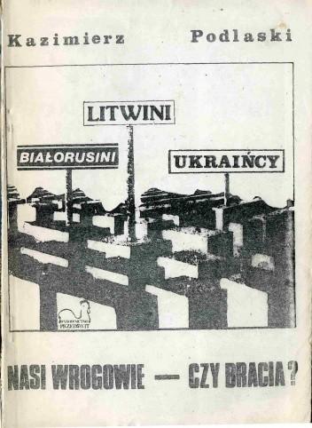 Okładka książki Białorusini-Litwini-Ukraińcy. Nasi wrogowie - czy bracia?