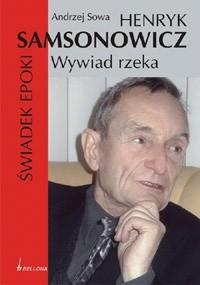 Okładka książki Henryk Samsonowicz. Świadek epoki. Wywiad rzeka