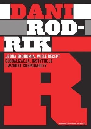 Okładka książki Jedna ekonomia, wiele recept. Globalizacja, instytucje i wzrost gospodarczy