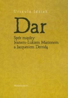 Okładka książki Dar - Spór między Jeanem-Liikiem Marionem a Jacques'em Derridą