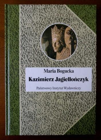 Okładka książki Kazimierz Jagiellończyk i jego czasy