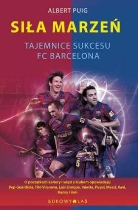 Okładka książki Siła marzeń. Tajemnice sukcesu FC Barcelona