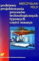 Okładka książki Podstawy projektowania procesów technologicznych typowych części maszyn