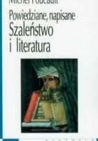 Szaleństwo i literatura. Powiedziane, napisane