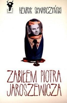 Okładka książki Zabiłem Piotra Jaroszewicza