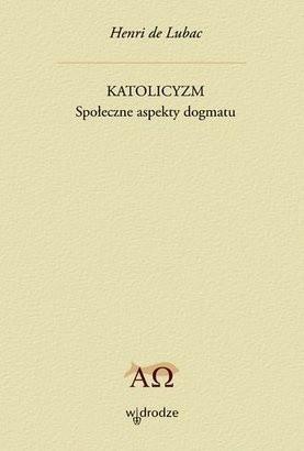 Okładka książki Katolicyzm. Społeczne aspekty dogmatu