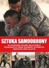 Okładka książki Sztuka samoobrony.  Na podstawie technik walki wręcz stosowanych przez żołnierzy elitarnych jednostek specjalnych