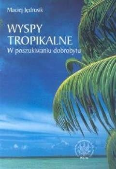Okładka książki Wyspy tropikalne. W poszukiwaniu dobrobytu.