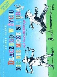 Okładka książki Dlaczego w życiu nic nie może się udać czyli Prawa Murphy'ego