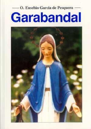 Okładka książki Garabandal. Wydarzenia i daty. Czy koniec czasów jest bardzo bliski?
