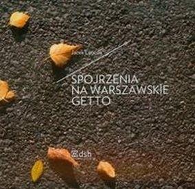 Okładka książki Spojrzenia na warszawskie getto