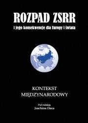 Okładka książki Rozpad ZSRR i jego konsekwencje dla Europy i świata. Część 3. Kontekst międzynarodowy