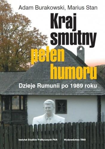 Okładka książki Kraj smutny, pełen humoru. Dzieje Rumunii po 1989 roku