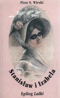 Okładka książki Stanisław i Izabela. Epilog Lalki