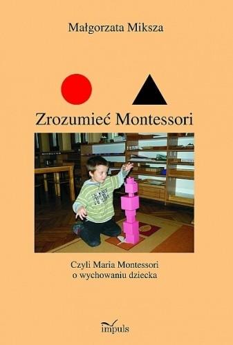 Okładka książki Zrozumieć Montessori czyli Maria Montessori o wychowaniu dziecka