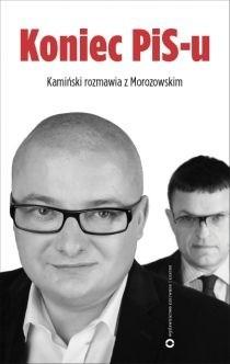 Okładka książki Koniec PiS-u. Kamiński rozmawia z Morozowskim