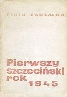 Okładka książki Pierwszy szczeciński rok 1945