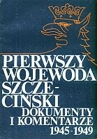 Okładka książki Pierwszy wojewoda szczeciński dokumenty i komentarze (1945-1949)