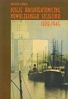 Okładka książki Dzieje architektoniczne nowoczesnego Szczecina 1808-1945