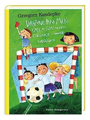 Okładka książki Drużyna pani Miłki, czyli o szacunku, odwadze i innych wartościach