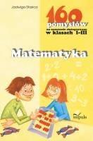 Okładka książki Matematyka. 160 pomysłów na nauczanie zintegrowane w klasach I-III