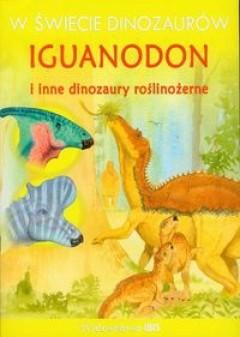 Okładka książki W świecie dinozaurów Iguanodon i inne dinozaury roślinożerne