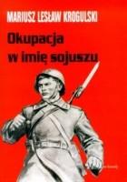 Okupacja w imię sojuszu. Armia Radziecka w Polsce w latach 1944-1956
