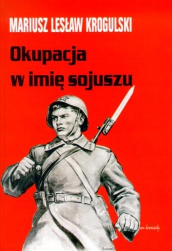 Okładka książki Okupacja w imię sojuszu. Armia Radziecka w Polsce w latach 1944-1956